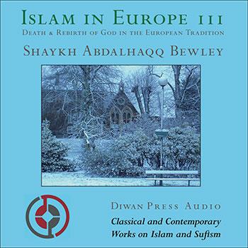 Islam In Europe 3 The Death Rebirth Of Divine European Tradition